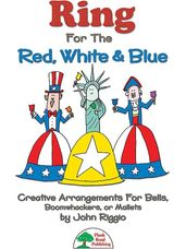 Ring for the Red, White, & Blue (Creative Arrangements for Bells, Boomwhakers, or Mallets)
